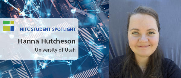 Image: Left - Crosswalk with blue lines to illustrate the concept of ITS (Intelligent Transport Systems); Right- Hanna Hutcheson with a ponytail and a blue shirt. Text reads: NITC student spotlight, Hanna Hutcheson, University of Utah.